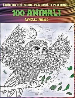 Libri da colorare per adulti per donne - Livello facile - 100 Animali (Italian Edition)