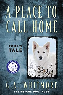 A Place To Call Home: Toby's Tale (The Rescue Dog Tales Book 1)