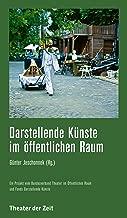 Darstellende KГјnste im Г¶ffentlichen Raum: Transformationen von Unorten und Г¤sthetische Interventionen (Recherchen 127) (German Edition)