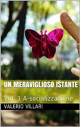 Un meraviglioso istante: Vol. 3 A-socializzazione