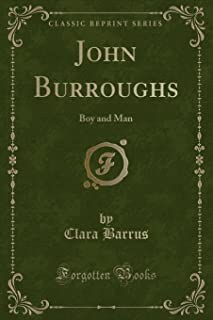 John Burroughs: Boy and Man (Classic Reprint)