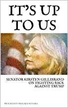 IT'S UP TO US - SENATOR KIRSTEN GILLIBRAND ON FIGHTING BACK AGAINST TRUMP