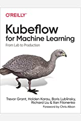 Kubeflow for Machine Learning: From Lab to Production Kindle Edition