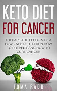 Keto Diet for Cancer: Therapeutic Effects of a Low Carb Diet, Learn How to Prevent and How to Cure Cancer (English Edition)