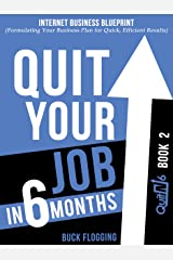 Quit Your Job in 6 Months: Book 2: Internet Business Blueprint (Formulating Your Business Plan for Quick, Efficient Results) Kindle Edition