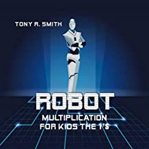Robot Multiplication for Kids the 1's: Master your Multiplication Facts (English Edition)