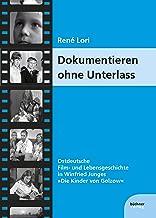 Dokumentieren ohne Unterlass: Ostdeutsche Film- und Lebensgeschichte in Winfried Junges