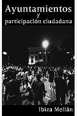 Ayuntamientos y participación ciudadana Versión Kindle