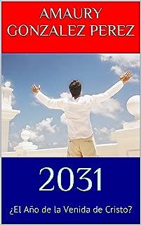 2031: ¿El Año de la Venida de Cristo? (Spanish Edition)