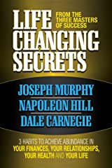 Life Changing Secrets From the Three Masters of Success: 3 Habits to Achieve Abundance in Your Finances, Your Health and Your Life Kindle Edition