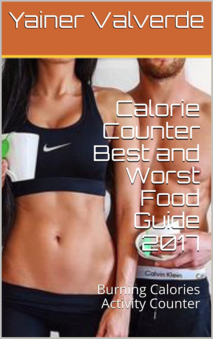 Calorie Counter Best and Worst Food Guide 2017: Burning Calories Activity Counter (English Edition)
