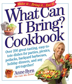 What Can I Bring? Cookbook: Over 200 Great-Tasting, Easy-to-Tote Dishes for Parties, Picnics, Potlucks, Backyard Barbeques, Holiday Dinners, and Any Get-Together! (Cake Mix Doctor)