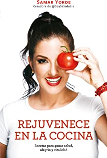 Rejuvenece en la cocina: Recetas para ganar salud, alegria y vitalidad / Rejuvenate Yourself in the Kitchen: Recipes for Generating Health, Joy, and Vita (Spanish Edition)