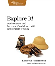Explore It!: Reduce Risk and Increase Confidence with Exploratory Testing (English Edition)
