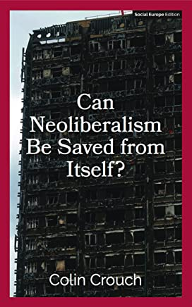 Can Neoliberalism Be Saved From Itself? (English Edition)