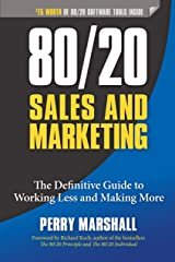 80/20 Sales and Marketing: The Definitive Guide to Working Less and Making More Kindle Edition
