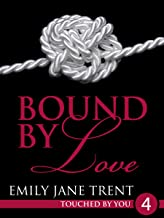 Bound By Love: 4 (Touched By You)