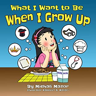 What I Want to Be When I Grow Up: Book I (Smart Kids Bright Future 1)