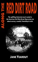 ALONG THE RED DIRT ROAD: The uplifting historical novel rooted in the American Civil War/Great Depression era about secrec...