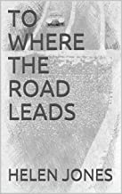 TO WHERE THE ROAD LEADS