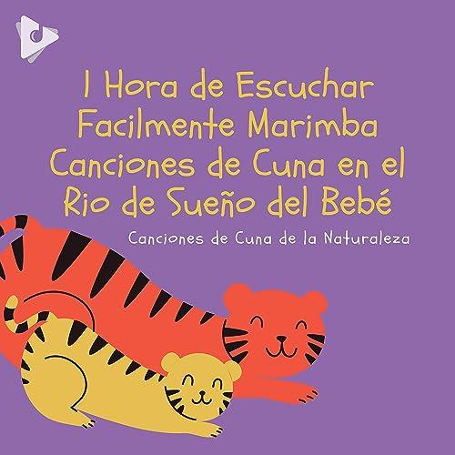 1 Hora De Escuchar Facilmente Marimba Canciones De Cuna En El Rio De Sueño Del Bebé De Canciones De Cuna De La Naturaleza And Canciones Infantiles En Español En Amazon Music