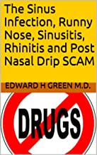 The Sinus Infection, Runny Nose, Sinusitis, Rhinitis and Post Nasal Drip SCAM