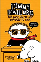 Timmy Failure: The Book You're Not Supposed to Have Kindle Edition