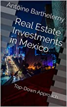 Real Estate Investment in Mexico: Top-Down Approach (English Edition)