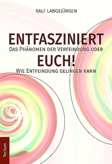Entfasziniert Euch!: Das Phänomen der Verfeindung oder Wie Entfeindung gelingen kann (German Edition)