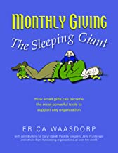 Monthly Giving. The Sleeping Giant. How Small Gifts Can Be Powerful Tools to Support Any Organization.
