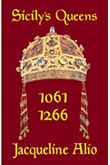 Sicily's Queens 1061-1266: The Countesses and Queens of the Norman-Swabian Era (Sicilian Medieval Studies) Kindle Edition