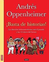 ¡Basta de historias!: La obsesión latinoamerican con el pasado y las doce claves para el futuro (Spanish Edition)