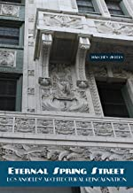 Eternal Spring Street: Los Angeles' Architectural Reincarnation: The Reinvention of Downtown Los Angeles