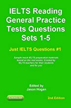IELTS Reading General Practice Tests Questions Sets 1-5. Sample mock IELTS preparation materials based on the real exams.: Created by IELTS teachers for ... and for you. (Just IELTS Questions Book 1)