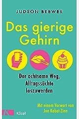 Das gierige Gehirn: Der achtsame Weg, Alltagssüchte loszuwerden. Mit einem Vorwort von Jon Kabat-Zinn (German Edition) Format Kindle
