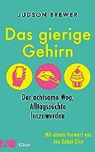 Das gierige Gehirn: Der achtsame Weg, Alltagssüchte loszuwerden. Mit einem Vorwort von Jon Kabat-Zinn (German Edition)