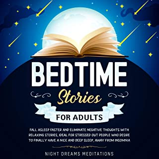 Bedtime Stories for Adults: Fall Asleep Faster and Eliminate Negative Thoughts with Relaxing Stories, Ideal for Stressed O...