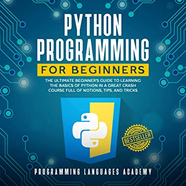 Python Programming for Beginners: The Ultimate Beginner's Guide to Learning the Basics of Python in a Great Crash Course Full of Notions, Tips and Tricks