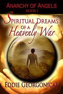 Spiritual Dreams of a Heavenly War (Anarchy of Angels Book 1)