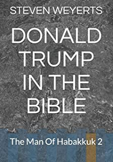 DONALD TRUMP IN THE BIBLE: The Man Of Habakkuk 2 (THE END OF TIME)