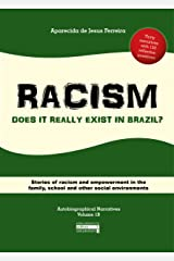 RACISM: Does it really exist in Brazil? : Stories of racism and empowerment in the family, school and other social environments (Autobiographical Narratives Volume 1B) Kindle Edition