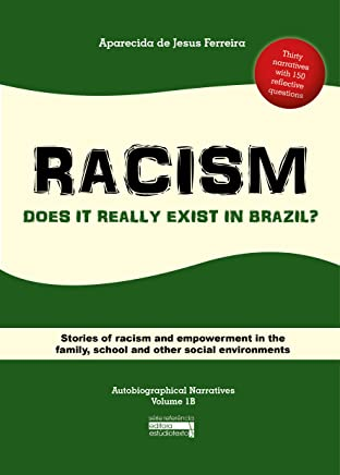 RACISM: Does it really exist in Brazil? : Stories of racism and empowerment in the family, school and other social environments (Autobiographical Narratives Volume 1B) (English Edition)