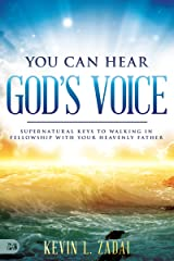 You Can Hear God's Voice: Supernatural Keys to Walking in Fellowship with Your Heavenly Father Kindle Edition