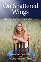 On Shattered Wings: A Family's Journey from Grief to Hope