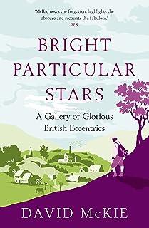 Bright Particular Stars: A Gallery of Glorious British Eccentrics