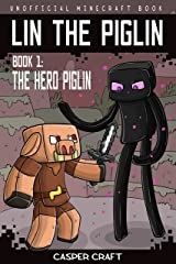 Lin the Piglin Book 1: The Hero Piglin (Unofficial Minecraft Book) Kindle Edition