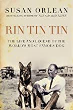 Rin Tin Tin: The Life and Legend of the World's Most Famous Dog: The Life and Legend of the World's Most Famous Dog (English Edition)