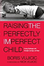 Raising the Perfectly Imperfect Child: Facing Challenges with Strength, Courage, and Hope