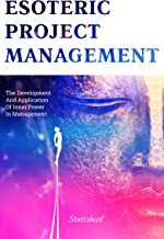Esoteric Project Management: the Development and Application of Inner Power in Management