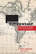 Revoking Citizenship: Expatriation in America from the Colonial Era to the War on Terror (Citizenship and Migration in the...